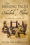 The Missing Tales of Sherlock Holmes: (as compiled by Peter Coe Verbica, JD)