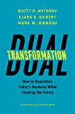 Dual Transformation: How to Reposition Today's Business While Creating the Future