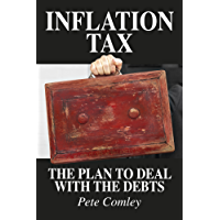 Inflation Tax: The Plan To Deal With The Debts (English Edition)