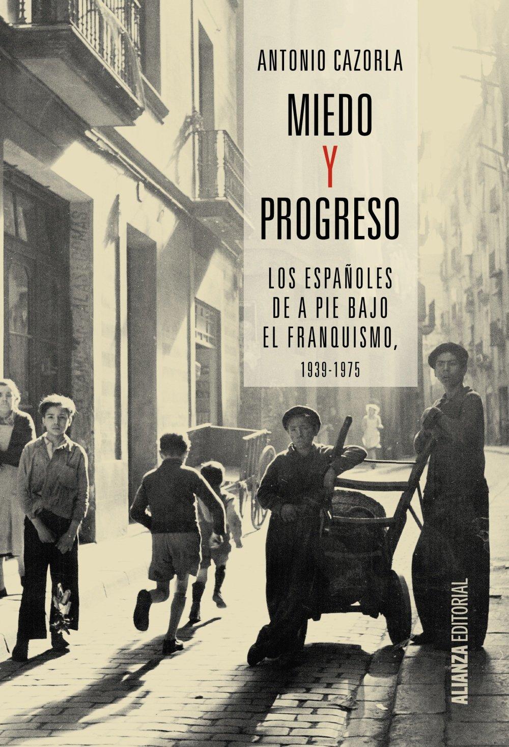 Miedo y progreso: Los españoles de a pie bajo el franquismo, 1939-1975 Alianza Ensayo: Amazon.es: Cazorla, Antonio, Cazorla, Antonio: Libros