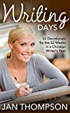 Writing Days: 52 Devotionals for the 52 Weeks in a Christian Writer's Year (Quiet Time with My Lord and Savior Jesus Christ Book 1)