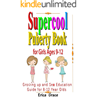 Supercool Puberty Book for Girls Ages 9-12: Growing up and Sex Education Guide  For 8 – 12 year Olds: An american girl book about puberty books for girls ages 7, 8 , 9 , 10 , 11, 12 and up