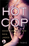 Hot Cop Box Set: Good Girl Gone Bad, Skin & Jaded (Hot Cops)