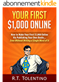 YOUR FIRST $1,000 ONLINE: How to Make Your First $1,000 Online Via Publishing Your Own Books... Even Without Writing a Single Word of It (English Edition)