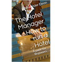 The Hotel Manager - How to run a Hotel, a guide for Beginners (English Edition)