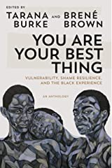 You Are Your Best Thing: Vulnerability, Shame Resilience, and the Black Experience Kindle Edition