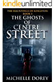 The Ghosts of Centre Street (The Hauntings of Kingston Book 3)