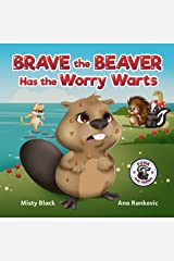 Brave the Beaver Has the Worry Warts: Anxiety and stress management made simple for children. Picture book for kids aged 3-7, preschool to 2nd grade. (Punk and Friends Learn Social Skills 3) Kindle Edition