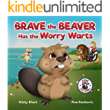 Brave the Beaver Has the Worry Warts: Anxiety and stress management made simple for children. Picture book for kids aged…