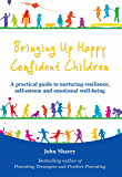Bringing Up Happy, Confident Children: A practical guide to nurturing resilience, self-esteem and emotional well-being