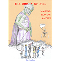 THE ORIGIN OF EVIL: MANKIND, SLAVE OF YAHWEH