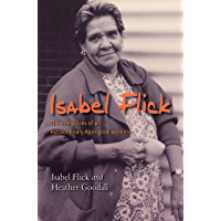 Isabel Flick: The many lives of an extraordinary Aboriginal woman: The Life Story of a Remarkable Aboriginal Leader
