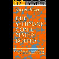 DUE SETTIMANE CON IL MISTER BOEMO: Due settimane con il mister più discusso del calcio Italiano