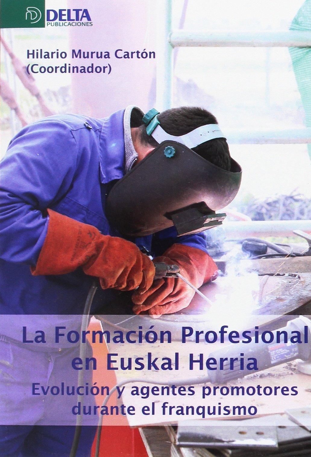 La formación profesional en Euskal Herria: Evolución y agentes promotores durante el franquismo: Amazon.es: Hilario Murua cartón: Libros
