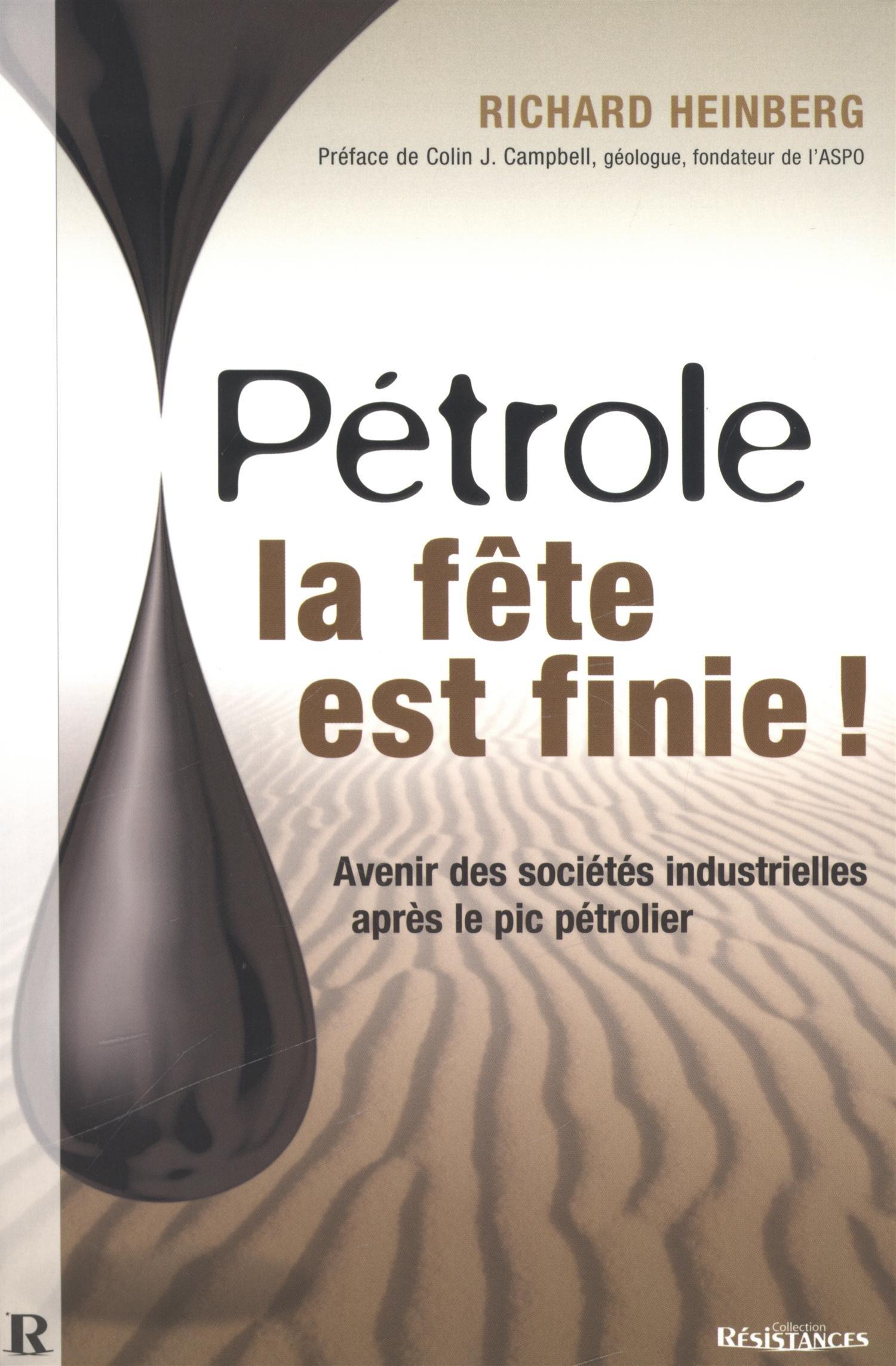Pétrole : la Fete Est Finie ! Broché – 1 octobre 2008 Heinberg Richard Duval Hervé Editions Demi-Lune 2917112050