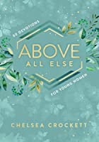 Above All Else: 60 Devotions For Young