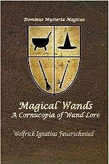 Magical Wands: A Conucopia of Wand Lore Kindle Edition