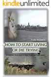 How to Start Living or Die Trying (Book 1)