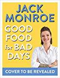 Good Food for Bad Days: Self Care Suppers and Other Recipes