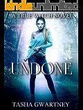 Undone: A Paranormal Romance Novel (A True Witch Novel Book 2)