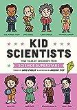 Kid Scientists: True Tales of Childhood from Science Superstars (Kid Legends)