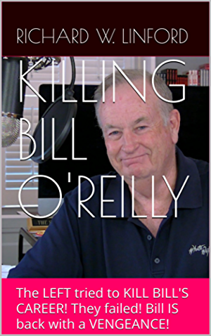 KILLING BILL O'REILLY: The LEFT tried to KILL BILL'S CAREER! They failed! Bill IS back with a VENGEANCE!