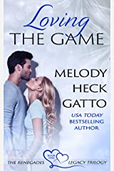 Loving the Game: The Renegades Legacy Trilogy Book One Kindle Edition