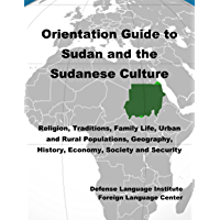 Orientation Guide to Sudan and the Sudanese Culture: Religion, Traditions, Family Life, Urban and Rural Populations…