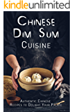 Chinese Dim Sum Cuisine: Authentic Chinese Recipes to Delight Your Palate
