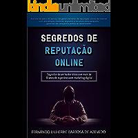 Segredos de Reputação Online: Segredos de um hacker ético com mais de 10 anos de experiência em marketing digital (Ybus Livro 1)