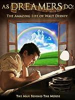 As Dreamers Do: The Amazing Life of Walt Disney