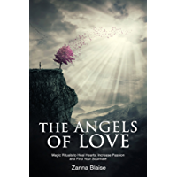 The Angels of Love: Magic Rituals to Heal Hearts, Increase Passion and Find Your Soulmate (English Edition)