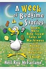 A Week of Bedtime Stories: Seven More Bite-Sized Tales of Wackiness and Wonder for the Retiring Child (and off you went to the woods ... Book 2) Kindle Edition