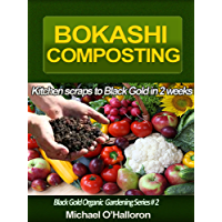 Bokashi Composting: Kitchen Scraps to Black Gold in 2 Weeks (Black Gold Organic Gardening) (English Edition)