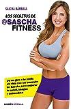 Los secretos de @Sascha Fitness: Da un giro a tu estilo de vida con los consejos de Sascha para mejorar tu salud, imagen y autoestima