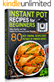 Instant Pot Recipes for Beginners: 80 BEST ORIGINAL RECIPES WITH PICTURES OF FINISHED DISHES (Easy, Healthy and Fast Instant Pot Pressure Cooker Recipes)