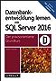 Datenbankentwicklung lernen mit SQL Server 2016: Der praxisorientierte Grundkurs