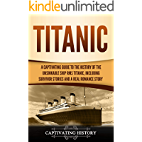 Titanic: A Captivating Guide to the History of the Unsinkable Ship RMS Titanic, Including Survivor Stories and a Real Romance Story (English Edition)
