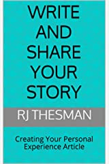 Write and Share Your Story: Creating Your Personal Experience Article Kindle Edition