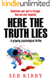 HERE THE TRUTH LIES - A gripping psychological thriller: UK Edition