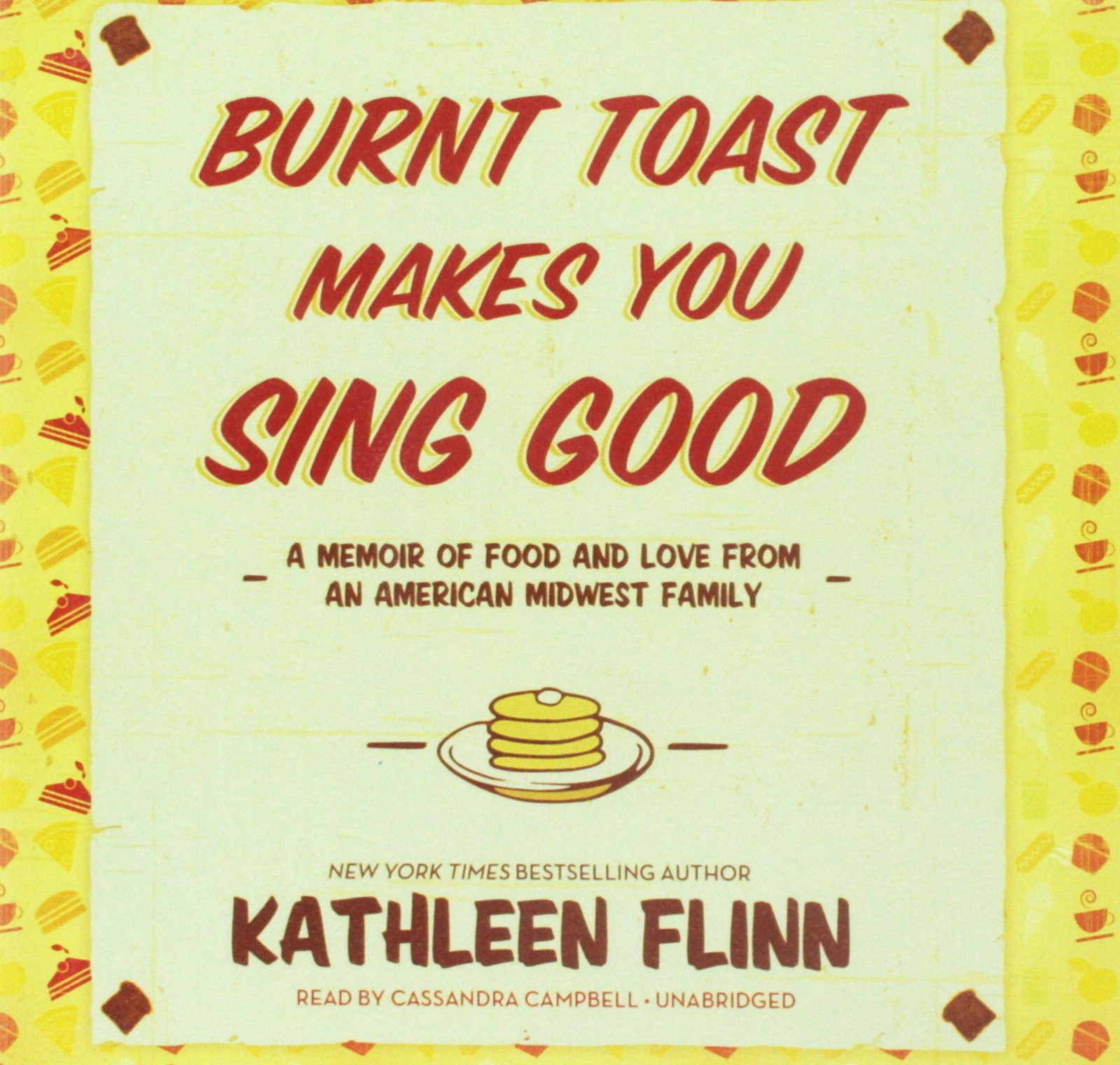 Burnt Toast Makes You Sing Good: A Memoir of Food and Love from an American Midwest Family; Library Edition by Blackstone Pub