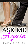 Ask Me Again - An Inspirational Romance - Book 1 of 3