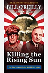 Killing the Rising Sun: How America Vanquished World War II Japan (Bill O'Reilly's Killing Series) Kindle Edition