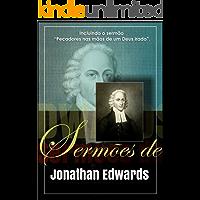 Sermões de Jonathan Edwards: Incluindo o sermão Pecadores nas mãos de um Deus irado.