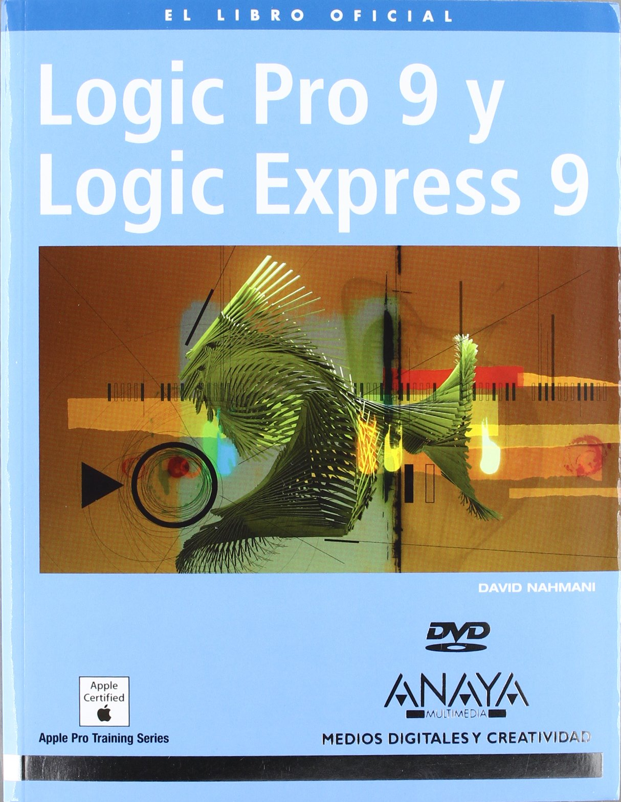 Logic Pro 9 y Logic Express 9 (Spanish Edition): David Nahmani, Natalia Caballero Collado: 9788441527287: Amazon.com: Books