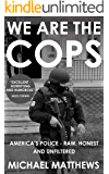 We Are The Cops: America's Police - Raw, Honest and Unfiltered