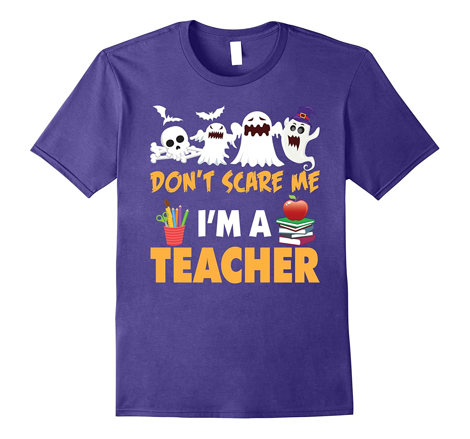 You Don't Scare Me I'm a Teacher Halloween T-Shirt Can't-CL