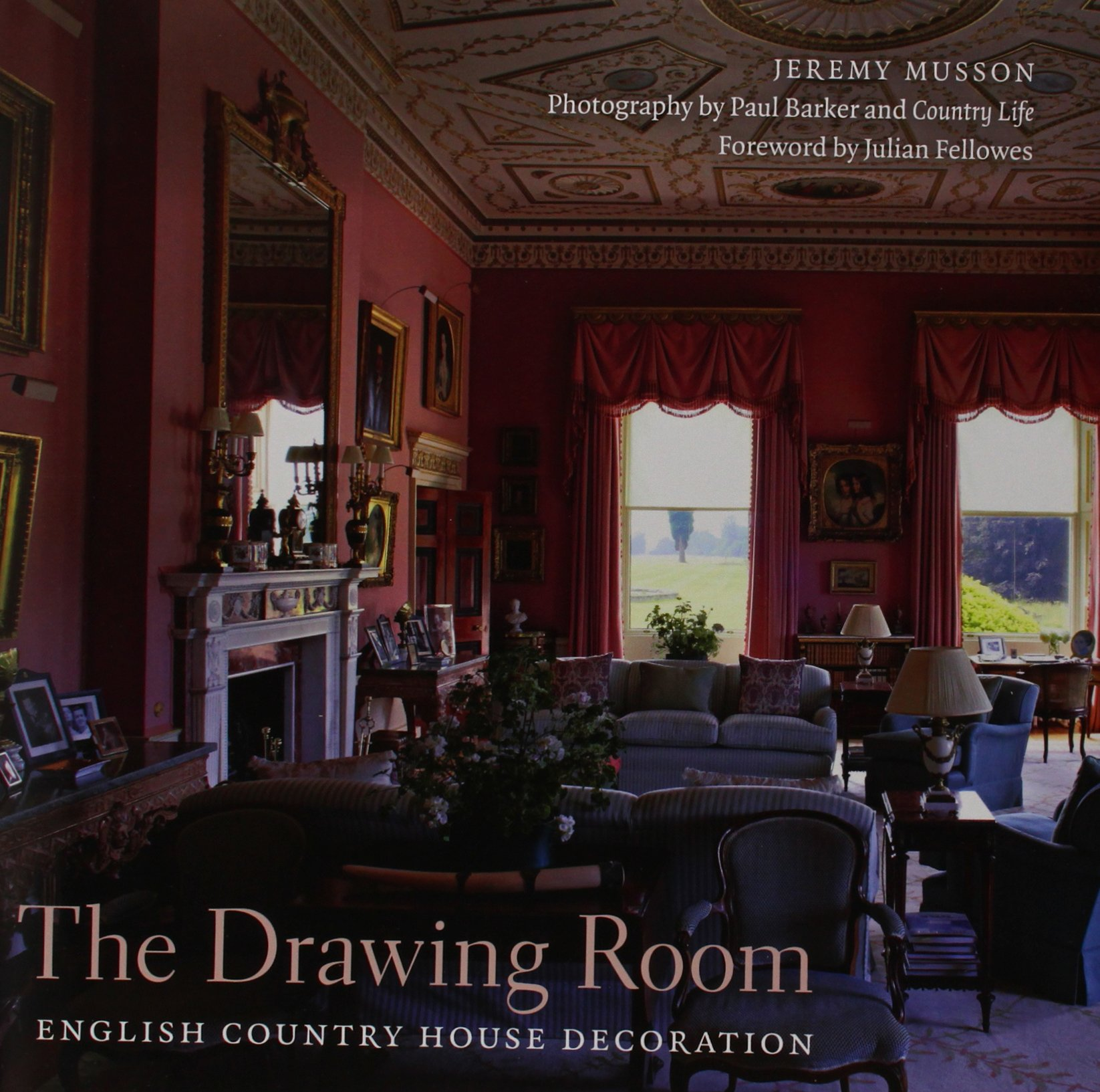 The Drawing Room English Country House Decoration Jeremy Musson Paul Barker Life Julian Fellowes 9780847843336 Amazon Books