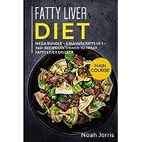 Fatty Liver Diet: MEGA BUNDLE – 5 Manuscripts in 1 – 260+ Recipes designed to treat fatty liver disease