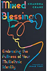 Mixed Blessing: Embracing the Fullness of Your Multiethnic Identity Kindle Edition